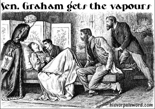 Sen. Graham gets the vapours